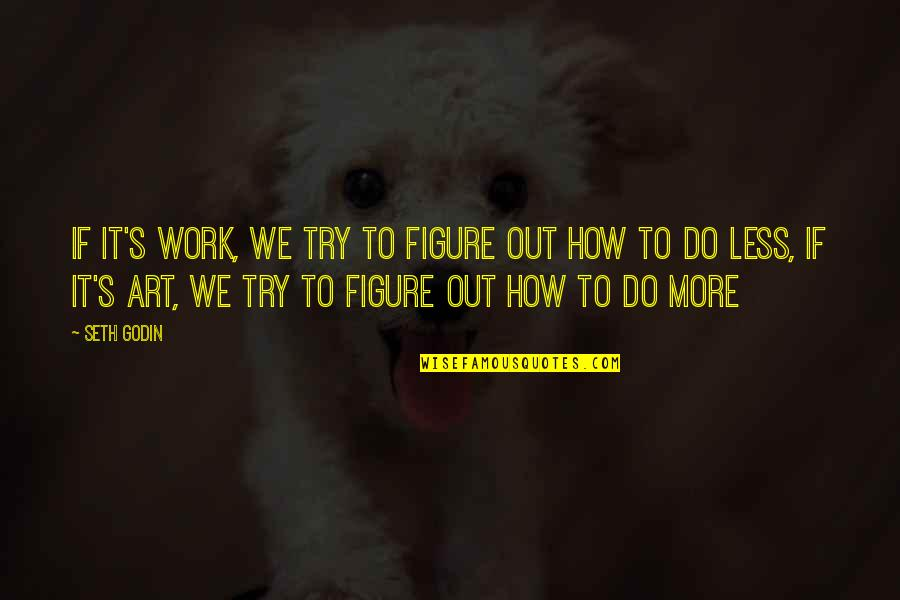 Seeing The Guy You Like With Another Girl Quotes By Seth Godin: If it's work, we try to figure out