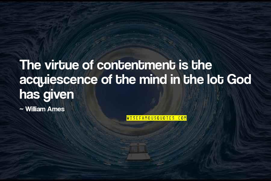 Seeing The Guy You Like With Another Girl Quotes By William Ames: The virtue of contentment is the acquiescence of