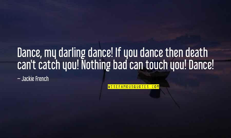 Seeing Things From Another Perspective Quotes By Jackie French: Dance, my darling dance! If you dance then