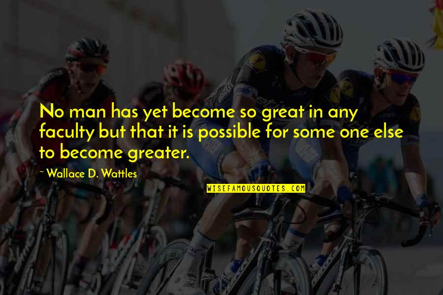 Seeing Things From Another Perspective Quotes By Wallace D. Wattles: No man has yet become so great in