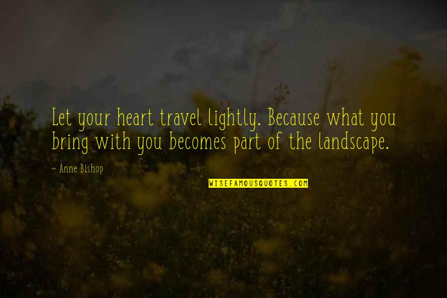 Seeing With Different Eyes Quotes By Anne Bishop: Let your heart travel lightly. Because what you