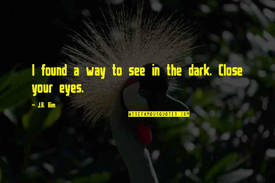 Seeing With Different Eyes Quotes By J.R. Rim: I found a way to see in the