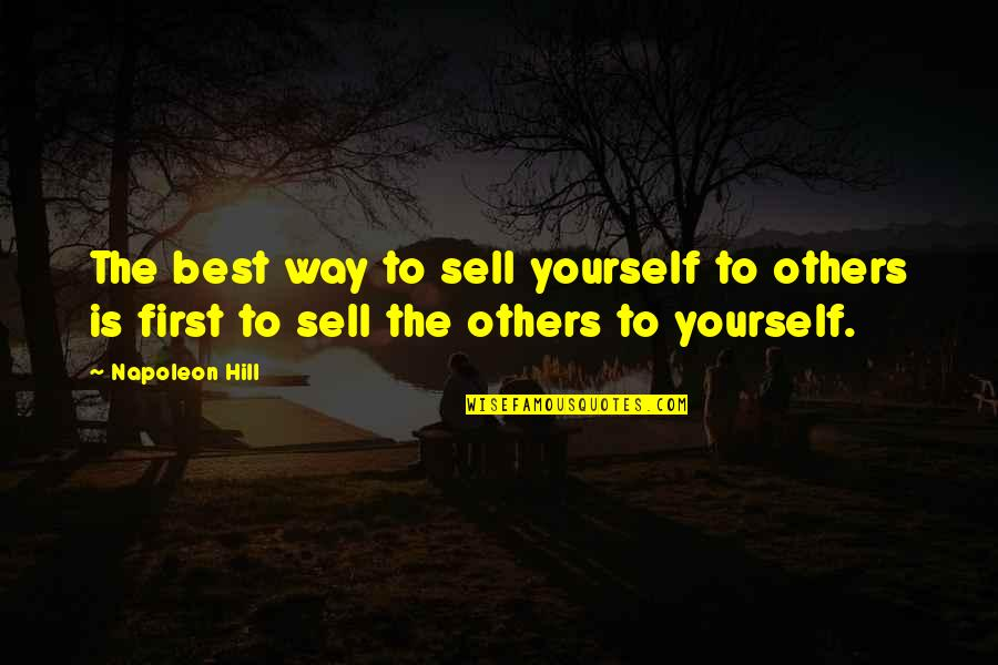 Seeing With Different Eyes Quotes By Napoleon Hill: The best way to sell yourself to others
