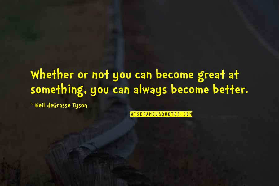 Seeing With Different Eyes Quotes By Neil DeGrasse Tyson: Whether or not you can become great at