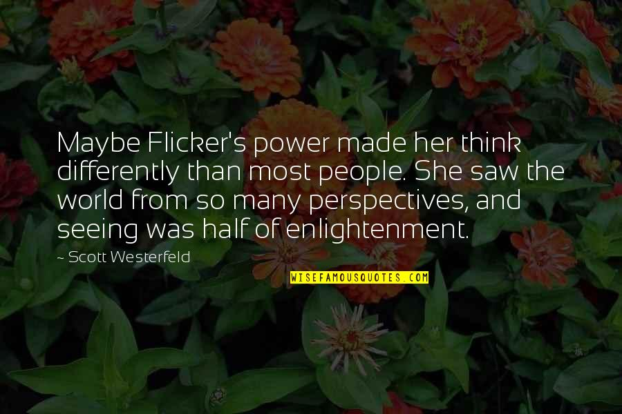 Seeing World Differently Quotes By Scott Westerfeld: Maybe Flicker's power made her think differently than