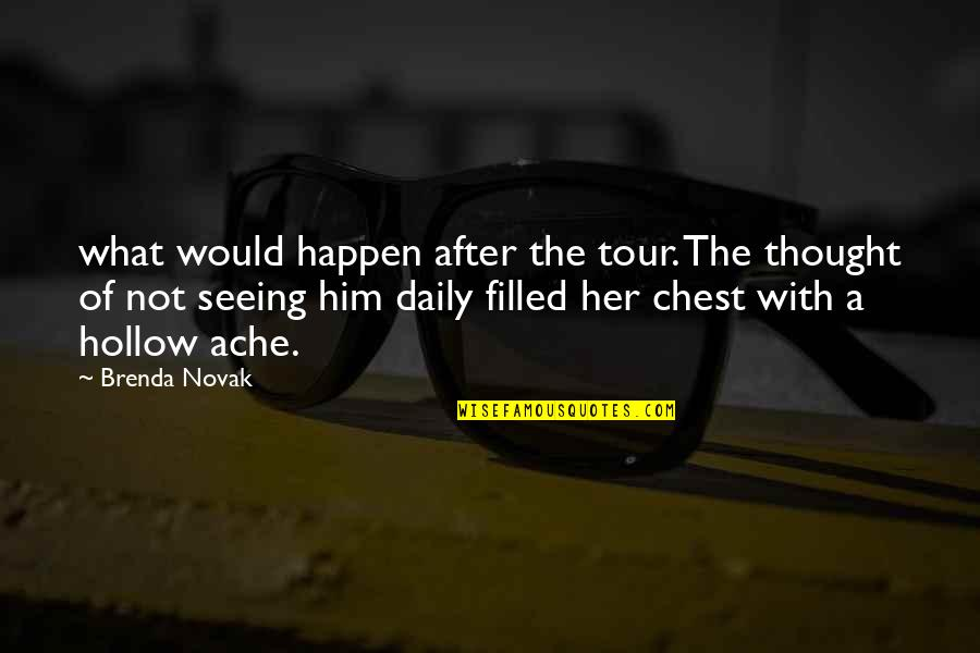 Seeing You With Him Quotes By Brenda Novak: what would happen after the tour. The thought
