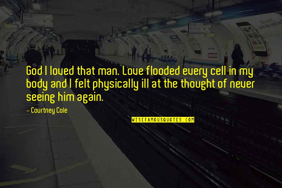 Seeing You With Him Quotes By Courtney Cole: God I loved that man. Love flooded every