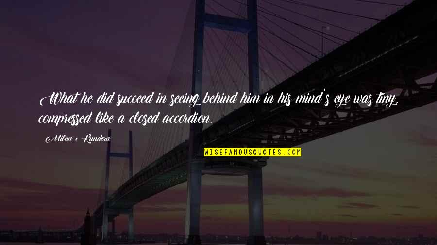 Seeing You With Him Quotes By Milan Kundera: What he did succeed in seeing behind him