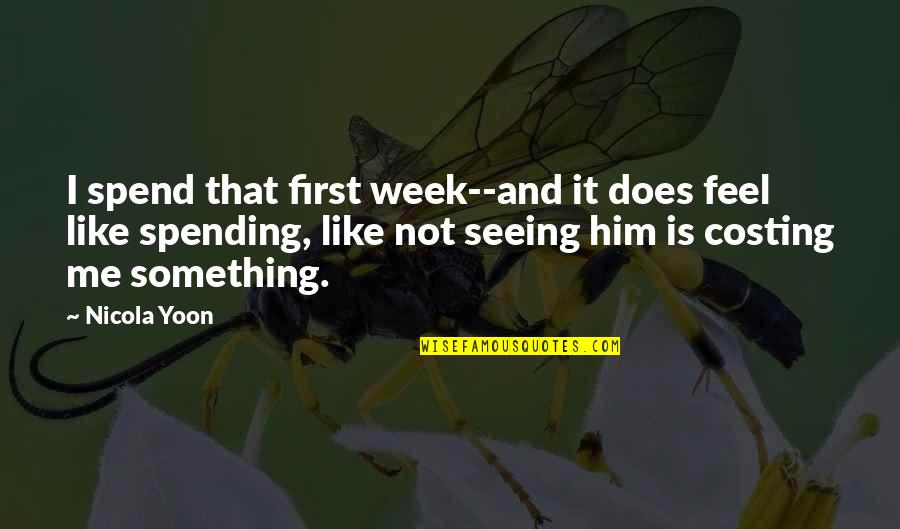 Seeing You With Him Quotes By Nicola Yoon: I spend that first week--and it does feel