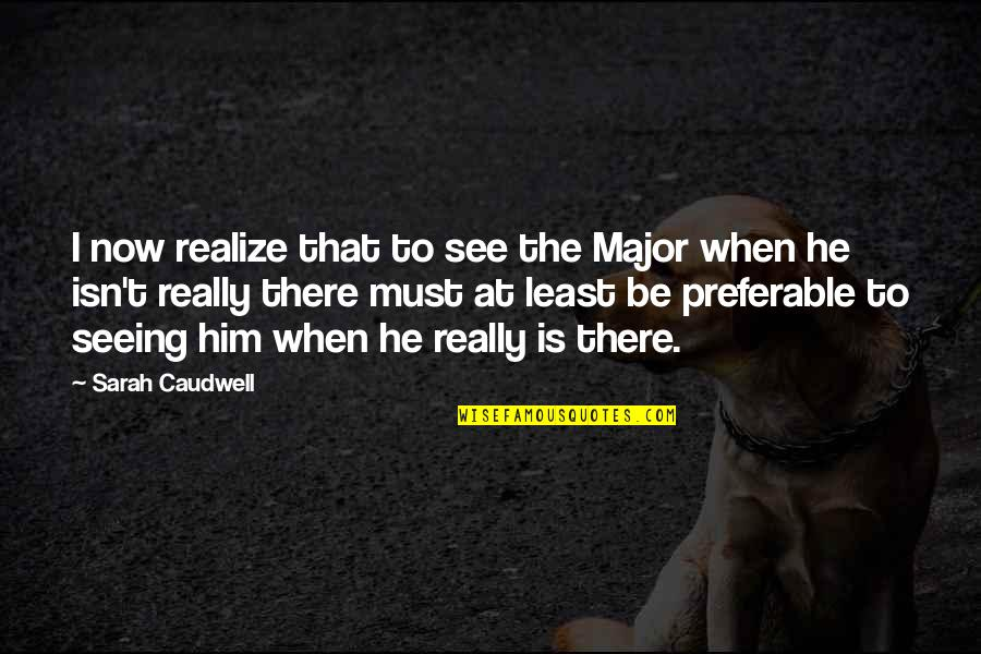 Seeing You With Him Quotes By Sarah Caudwell: I now realize that to see the Major