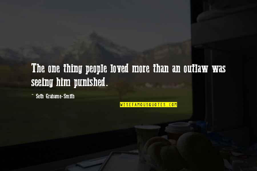 Seeing You With Him Quotes By Seth Grahame-Smith: The one thing people loved more than an
