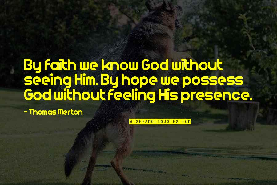 Seeing You With Him Quotes By Thomas Merton: By faith we know God without seeing Him.
