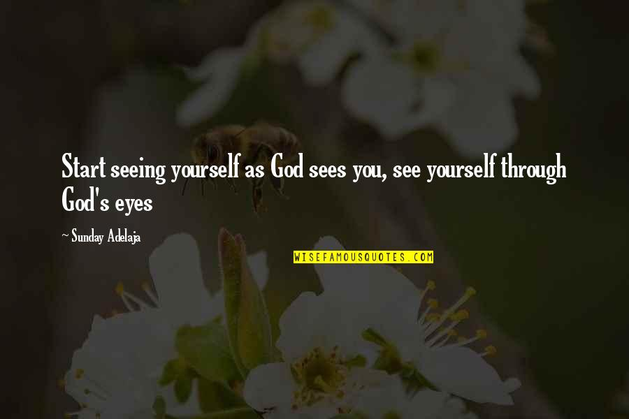 Seeing Yourself Through My Eyes Quotes By Sunday Adelaja: Start seeing yourself as God sees you, see