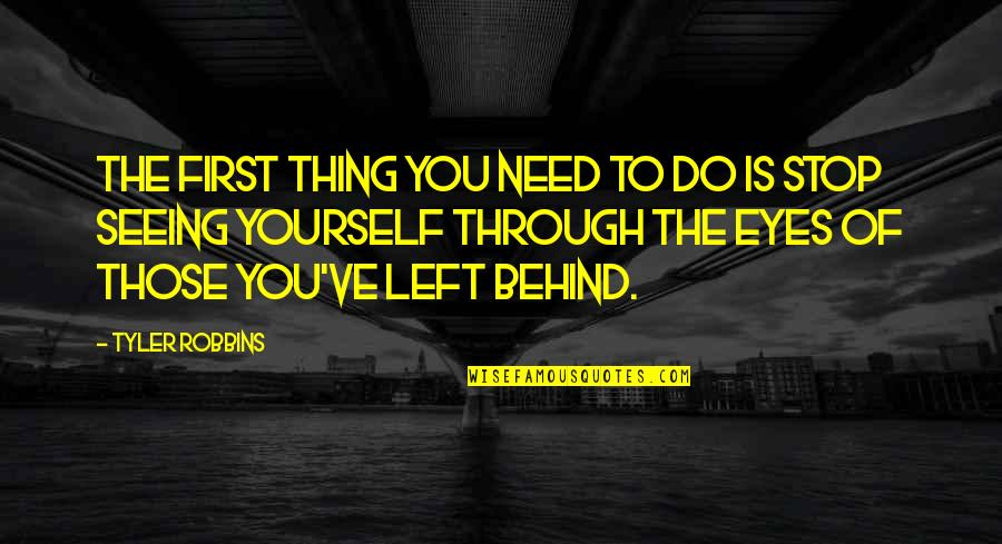 Seeing Yourself Through My Eyes Quotes By Tyler Robbins: The first thing you need to do is