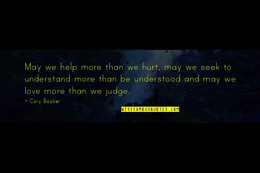 Seek To Understand Quotes By Cory Booker: May we help more than we hurt, may