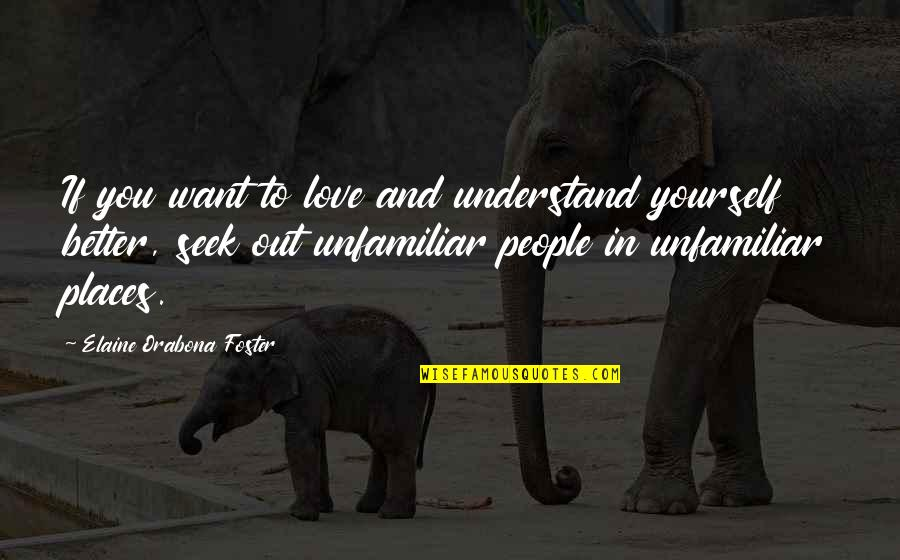 Seek To Understand Quotes By Elaine Orabona Foster: If you want to love and understand yourself