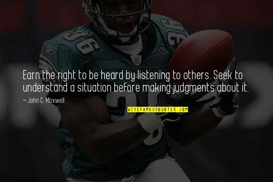 Seek To Understand Quotes By John C. Maxwell: Earn the right to be heard by listening