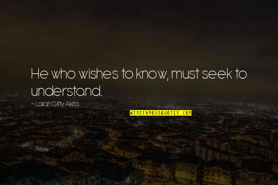 Seek To Understand Quotes By Lailah Gifty Akita: He who wishes to know, must seek to