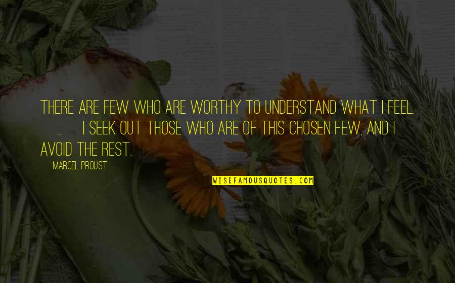 Seek To Understand Quotes By Marcel Proust: There are few who are worthy to understand