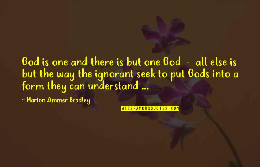 Seek To Understand Quotes By Marion Zimmer Bradley: God is one and there is but one