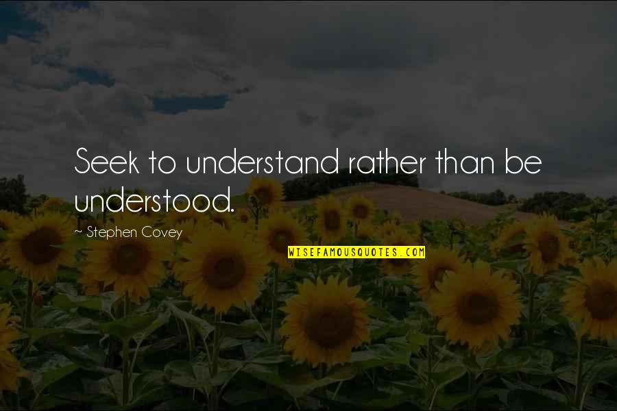 Seek To Understand Quotes By Stephen Covey: Seek to understand rather than be understood.