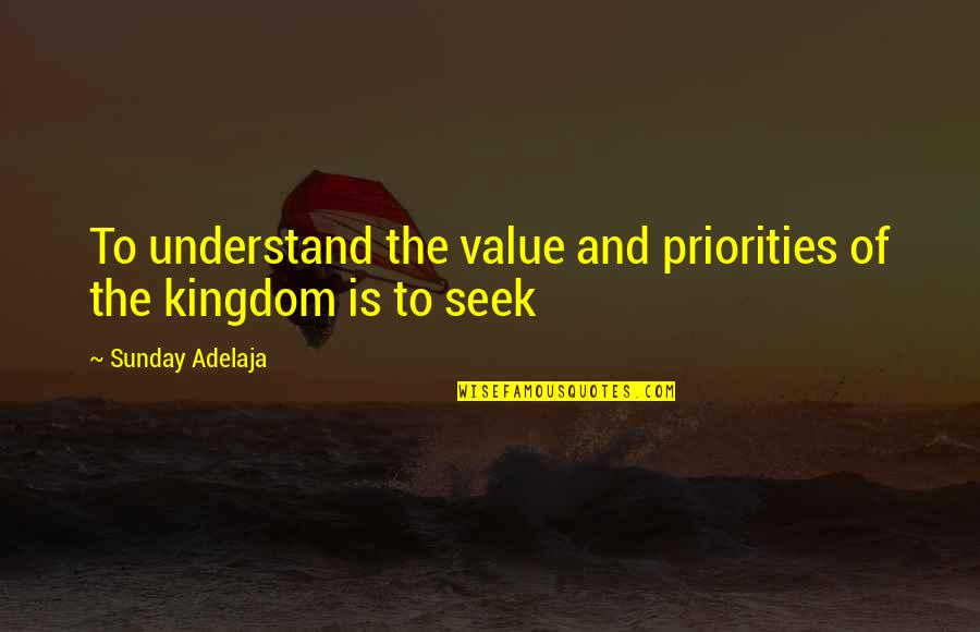 Seek To Understand Quotes By Sunday Adelaja: To understand the value and priorities of the