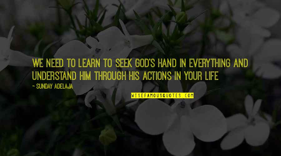 Seek To Understand Quotes By Sunday Adelaja: We need to learn to seek God's hand