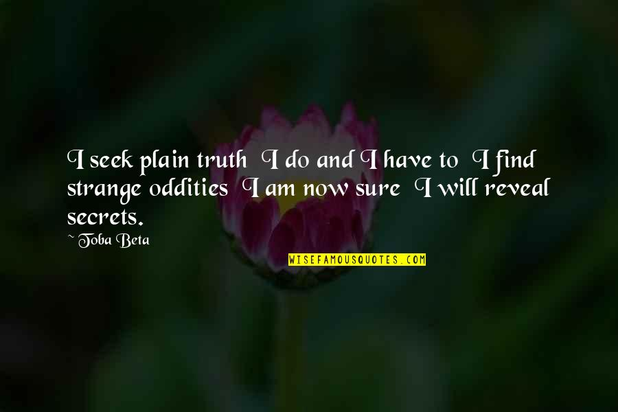 Seek To Understand Quotes By Toba Beta: I seek plain truth I do and I