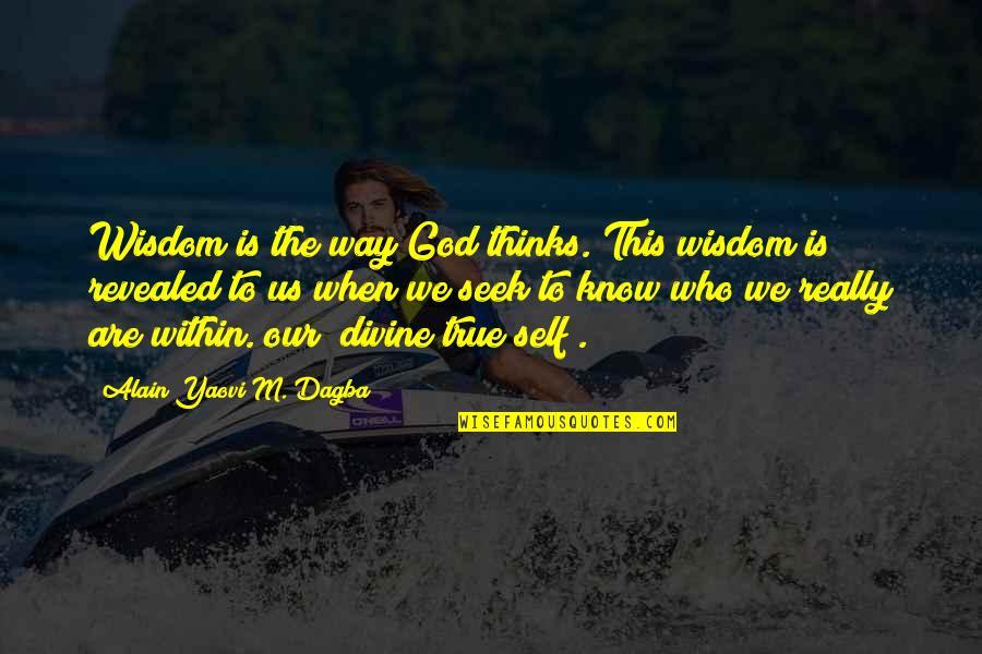 Seek Wisdom Quotes By Alain Yaovi M. Dagba: Wisdom is the way God thinks. This wisdom