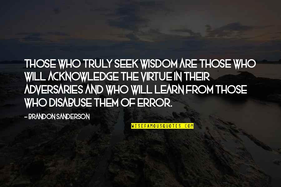 Seek Wisdom Quotes By Brandon Sanderson: Those who truly seek wisdom are those who