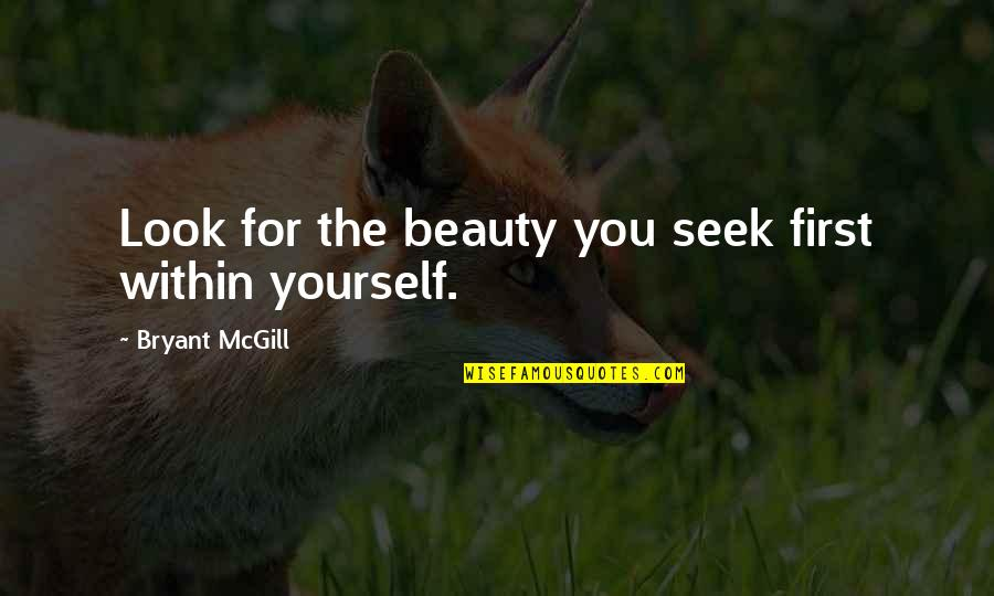 Seek Wisdom Quotes By Bryant McGill: Look for the beauty you seek first within