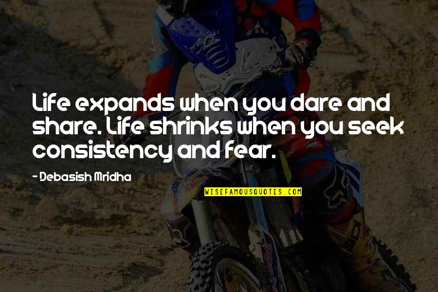Seek Wisdom Quotes By Debasish Mridha: Life expands when you dare and share. Life
