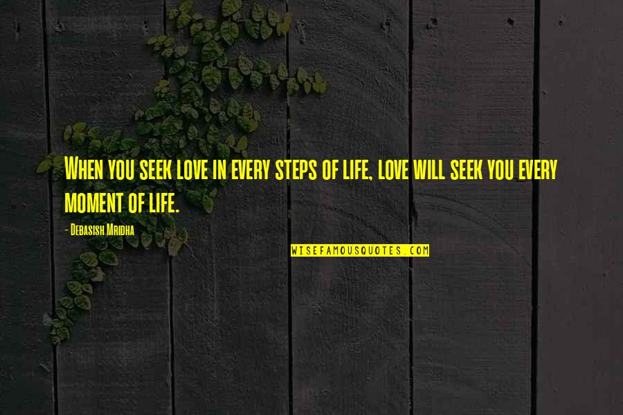 Seek Wisdom Quotes By Debasish Mridha: When you seek love in every steps of
