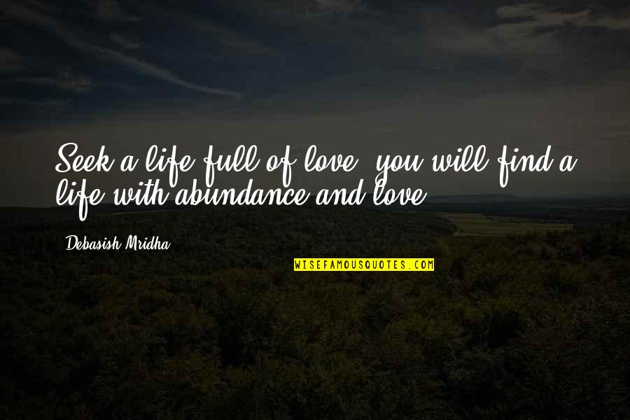 Seek Wisdom Quotes By Debasish Mridha: Seek a life full of love; you will
