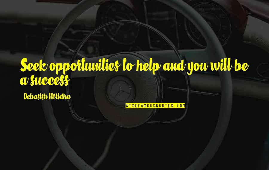 Seek Wisdom Quotes By Debasish Mridha: Seek opportunities to help and you will be