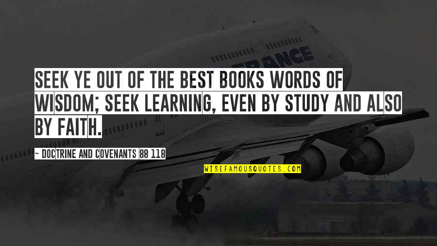 Seek Wisdom Quotes By Doctrine And Covenants 88 118: Seek ye out of the best books words