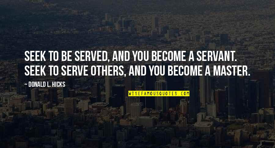 Seek Wisdom Quotes By Donald L. Hicks: Seek to be served, and you become a