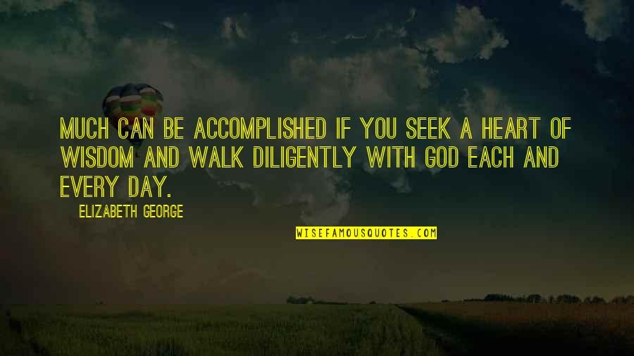 Seek Wisdom Quotes By Elizabeth George: Much can be accomplished if you seek a