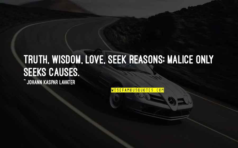 Seek Wisdom Quotes By Johann Kaspar Lavater: Truth, wisdom, love, seek reasons; malice only seeks