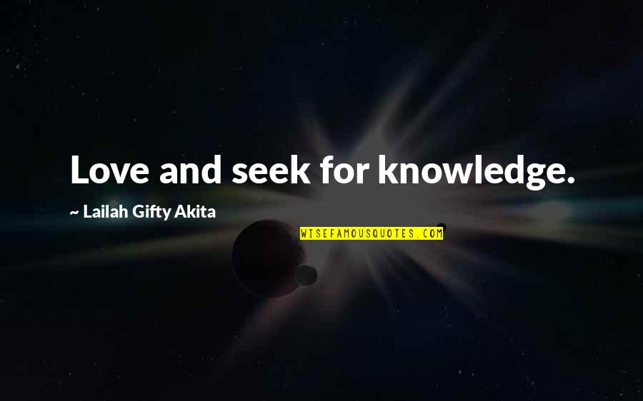 Seek Wisdom Quotes By Lailah Gifty Akita: Love and seek for knowledge.