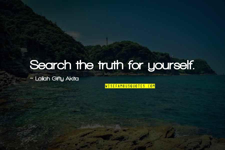 Seek Wisdom Quotes By Lailah Gifty Akita: Search the truth for yourself.