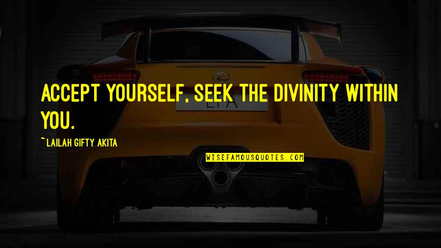 Seek Wisdom Quotes By Lailah Gifty Akita: Accept yourself, seek the divinity within you.