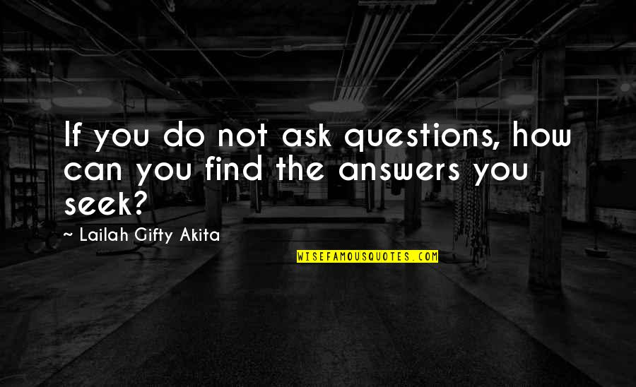 Seek Wisdom Quotes By Lailah Gifty Akita: If you do not ask questions, how can