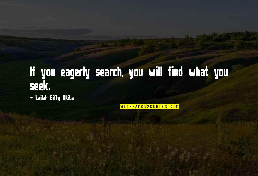 Seek Wisdom Quotes By Lailah Gifty Akita: If you eagerly search, you will find what