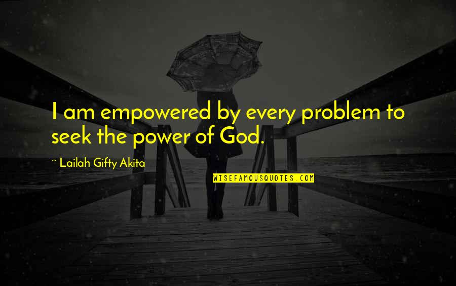 Seek Wisdom Quotes By Lailah Gifty Akita: I am empowered by every problem to seek