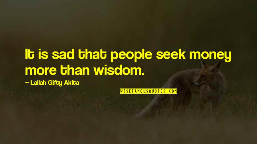 Seek Wisdom Quotes By Lailah Gifty Akita: It is sad that people seek money more