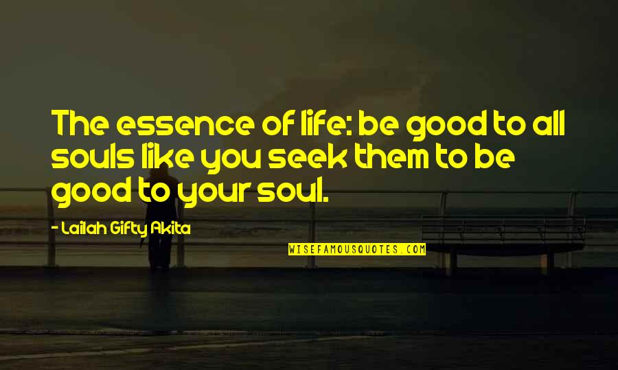 Seek Wisdom Quotes By Lailah Gifty Akita: The essence of life: be good to all