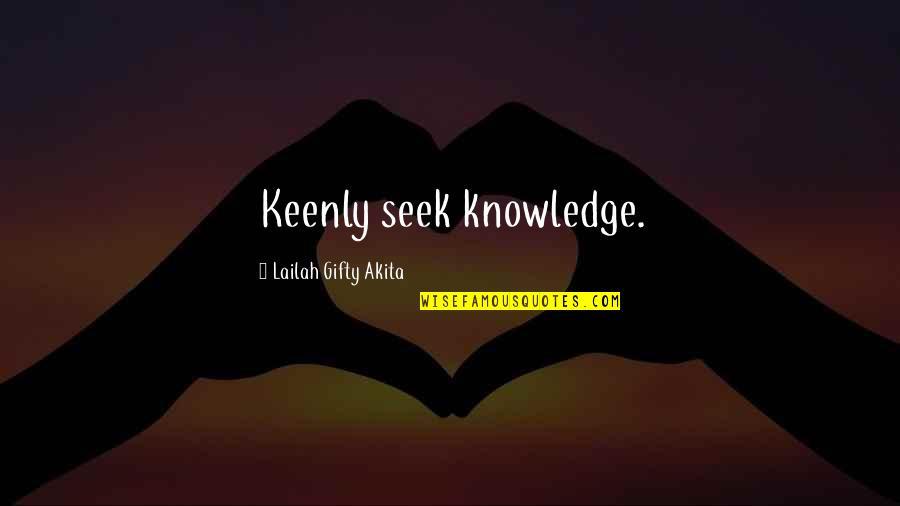 Seek Wisdom Quotes By Lailah Gifty Akita: Keenly seek knowledge.