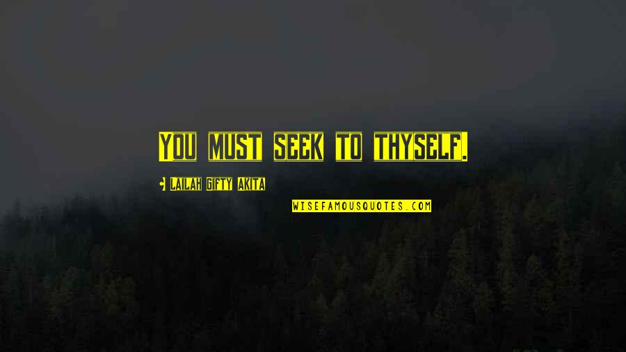 Seek Wisdom Quotes By Lailah Gifty Akita: You must seek to thyself.