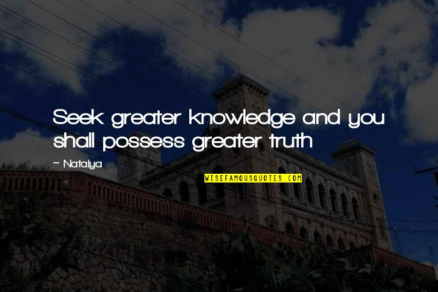 Seek Wisdom Quotes By Natalya: Seek greater knowledge and you shall possess greater